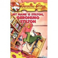 MY NAME IS STILTON,GERONIMO STILTON