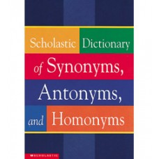 SCHOLASTIC DICTIONARY OF SYNONYMS,ANTONYMS AND HOMONYMS