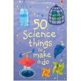 50 SCIENCE THINGS TO MAKE AND DO (6+ AÑOS)